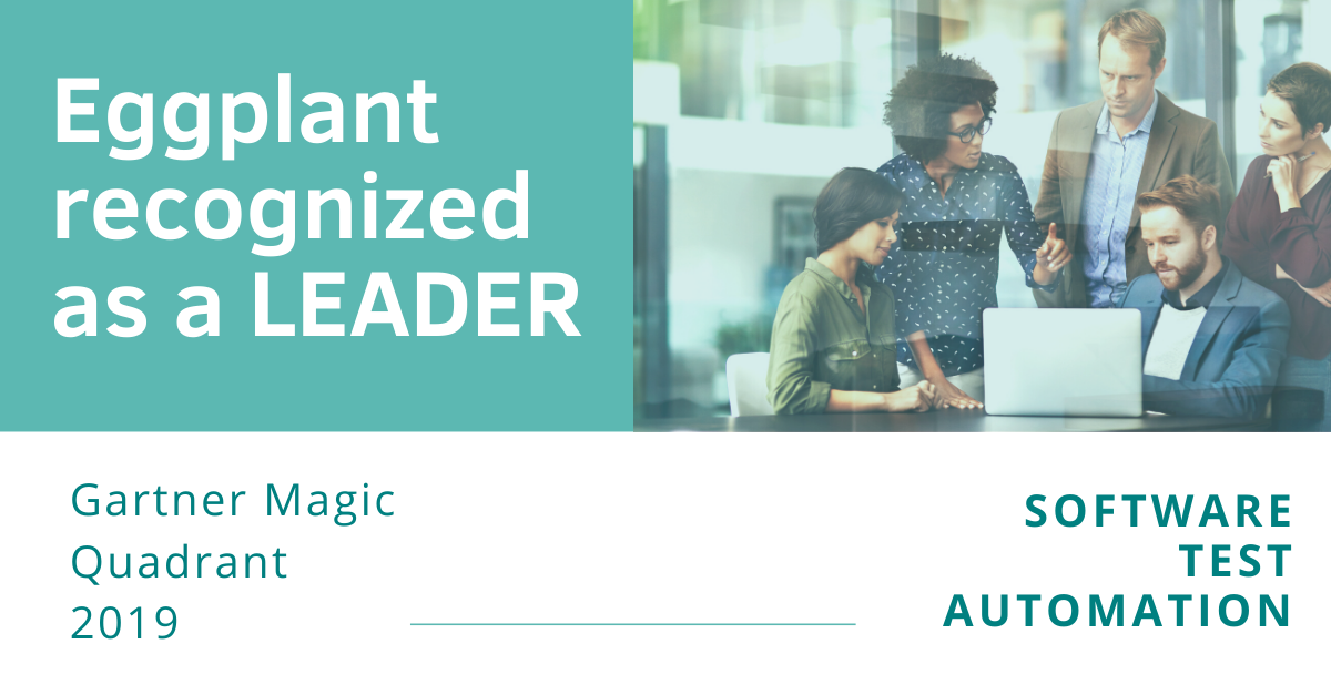 Eggplant Recognized as a Leader in Gartner's 2019 Magic Quadrant for Software Test Automation for the Second Consecutive Year
